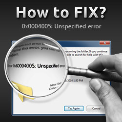 How to Fix Unspecified / Unknown Error Code 0x80004005 (Windows 7, 8, 8.1 and 10)